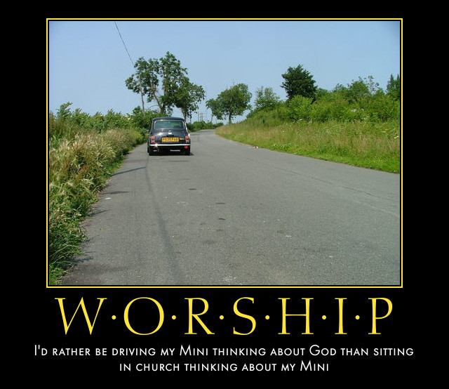 I'd rather be driving my Mini thinking about God than sitting in church thinking about my Mini